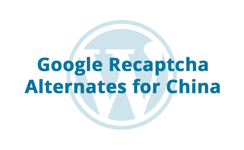Google Recaptcha Alternates for China