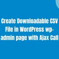 Create Downloadable CSV File in WordPress wp-admin page with Ajax Call